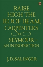 Salinger, J Raise High the Roof Beam, Carpenters; Seymour - an Introduct