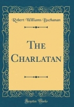 Buchanan, Robert Williams The Charlatan (Classic Reprint)