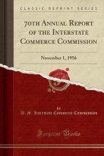 Commission, U. S. Interstate Commerce Commission, U: 70th Annual Report of the Interstate Commerce