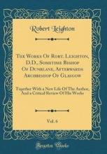 Leighton, Robert Leighton, R: Works Of Robt. Leighton, D.D., Sometime Bishop