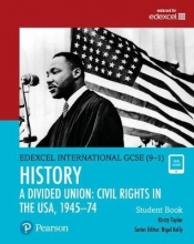 Taylor, Kirsty Edexcel International GCSE (9-1) History A Divided Union: Civil Rights in the USA, 1945-74 Student Book