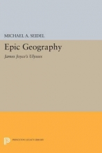 Seidel, Michael Epic Geography - James Joyce`s Ulysses