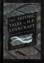 H. P. Lovecraft,   Xavier Aldana Reyes The Gothic Tales of H. P. Lovecraft