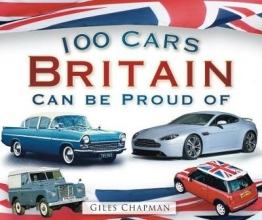 Giles Chapman 100 Cars Britain Can Be Proud Of