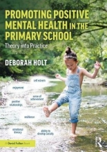 Deborah (University of Edinburgh, UK.) Holt Promoting Positive Mental Health in the Primary School