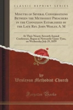 Church, Wesleyan Methodist Minutes of Several Conversations Between the Methodist Preachers in the Connexion Established by the Late Rev. John Wesley, A. M