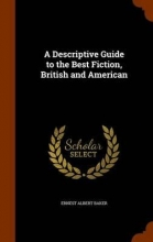 Baker, Ernest Albert Descriptive Guide to the Best Fiction, British and American