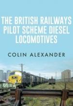 Colin Alexander The British Railways Pilot Scheme Diesel Locomotives