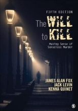James Alan Fox,   Jack Levin,   Kenna Quinet The Will To Kill