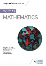 Sophie Goldie,   Rose Jewell My Revision Notes: WJEC AS Mathematics