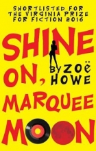 Howe, Zoe Shine On, Marquee Moon