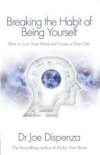 Dispenza, Joe Dispenza, J: Breaking the Habit of Being Yourself