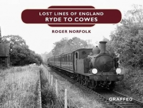 Roger Norfolk Lost Lines of England: Ryde to Cowes