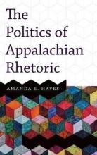 Amanda E. Hayes The Politics of Appalachian Rhetoric