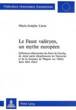 Lhote, Marie-Josephe Le Faust Valeryen, Un Mythe Europeen: Influences Allemandes Du Faust de Goethe, de Ainsi Parla Zarathoustra de Nietzsche Et de La Musique de Wagner Su