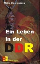 Blankenburg, Heinz Ein Leben in der DDR