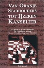 F. Morel , Van Oranje Stadhouders tot IJzeren kanselier basisboek (1702-1871)