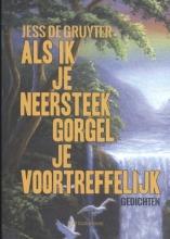 Jess De Gruyter , Als ik je neersteek gorgel je voortreffelijk