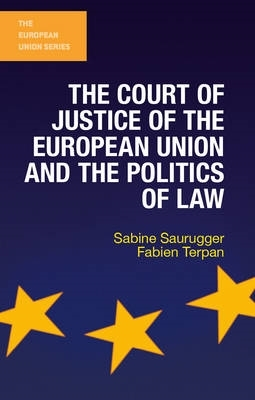 Sabine Saurugger,   Fabien Terpan,The Court of Justice of the European Union and the Politics of Law