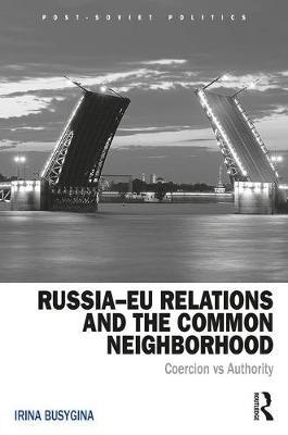 Irina Busygina,Russia-EU Relations and the Common Neighborhood