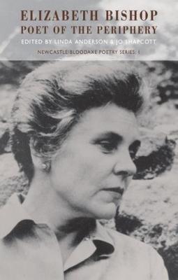 Jo Shapcott,   Linda Anderson,Elizabeth Bishop: Poet of the Periphery
