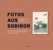 <b>Martin Cüppers, Annett Gerhardt, Karin Graf, Steffen Hänschen</b>,Fotos aus Sobibor