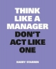 Harry  Starren , Think Like a Manager, Don`t Act Like One
