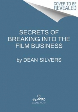 Silvers, Dean Secrets of Breaking into the Film and TV Business