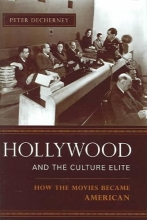 Decherney, Peter Hollywood and the Culture Elite - How the Movies Became American