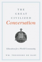 De Bary, Theodore The Great Civilized Conversation - Education for a  World Community