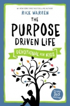 Warren, Rick The Purpose Driven Life Devotional for Kids