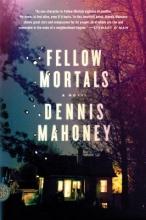 Mahoney, Dennis Fellow Mortals