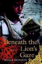 Mengiste, Maaza Beneath the Lion`s Gaze