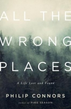 Connors, Phillip All the Wrong Places - A Life Lost and Found