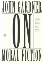 Gardner, John C. On Moral Fiction