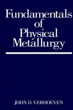 Verhoeven, John D. Fundamentals of Physical Metallurgy