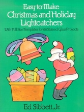 Ed, Jr. Sibbett Easy to Make Christmas and Holiday Light Catchers