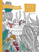 Marica Zottino Keep Calm and Color -- Gardens of Delight Coloring Book