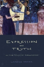 Kramer, Lawrence Expression and Truth - On the Music of Knowledge
