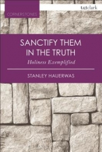 Stanley Hauerwas Sanctify them in the Truth