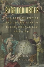 Benton, Lauren Rage for Order - The British Empire and the Origins of International Law, 1800`1850