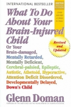 Glenn J. Doman What to Do About Your Brain-Injured Child