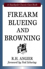 Angier, R. H. Firearm Blueing and Browning
