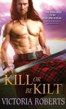 Roberts, Victoria Kill or Be Kilt