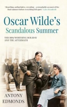 Edmonds, Antony Oscar Wilde`s Scandalous Summer