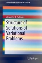 Alexander J. Zaslavski Structure of Solutions of Variational Problems