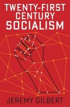 Jeremy Gilbert Twenty-First Century Socialism