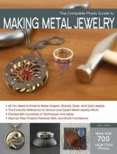 John Sartin The Complete Photo Guide to Making Metal Jewelry