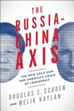 Schoen, Douglas E.,   Kaylan, Melik The Russia-china Axis