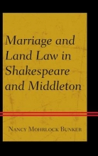 Bunker, Nancy Mohrlock Marriage and Land Law in Shakespeare and Middleton